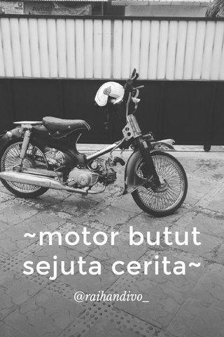 ~motor butut sejuta cerita~ @raihandivo_