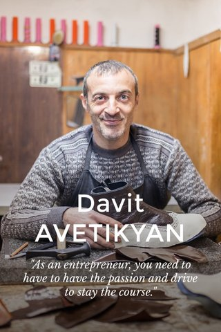 "Davit AVETIKYAN ""As an entrepreneur, you need to have to have the passion and drive to stay the course."""