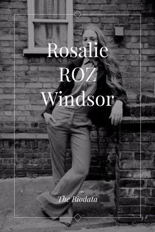 Rosalie ROZ Windsor The Biodata