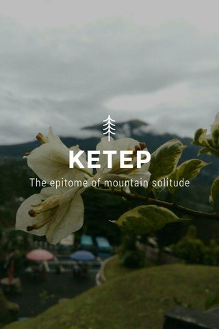 KETEP The epitome of mountain solitude