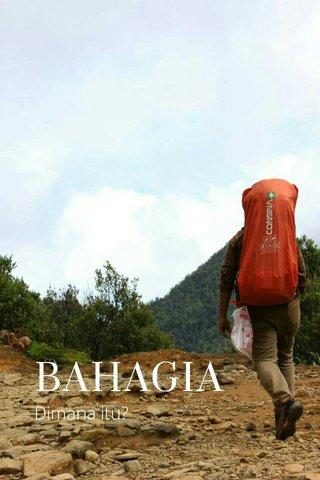 BAHAGIA Dimana itu?