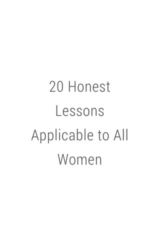 20 Honest Lessons Applicable to All Women