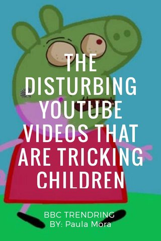 THE DISTURBING YOUTUBE VIDEOS THAT ARE TRICKING CHILDREN BBC TRENDRING BY: Paula Mora