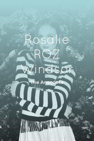 Rosalie ROZ Windsor The Anecdote