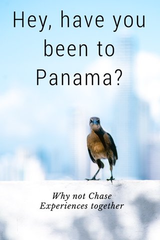 Hey, have you been to Panama? Why not Chase Experiences together