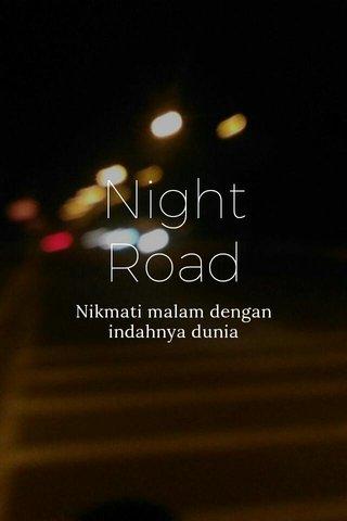 Night Road Nikmati malam dengan indahnya dunia