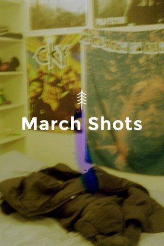 March Shots