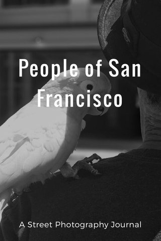 People of San Francisco A Street Photography Journal