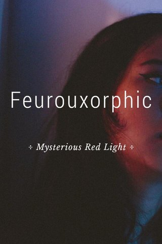 Feurouxorphic ÷ Mysterious Red Light ÷