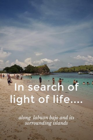 In search of light of life.... along labuan bajo and its sorrounding islands