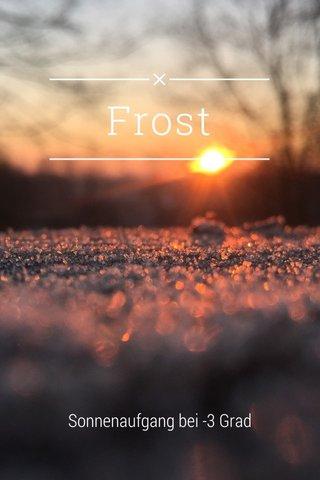 Frost Sonnenaufgang bei -3 Grad