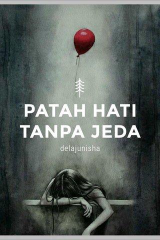 PATAH HATI TANPA JEDA delajunisha