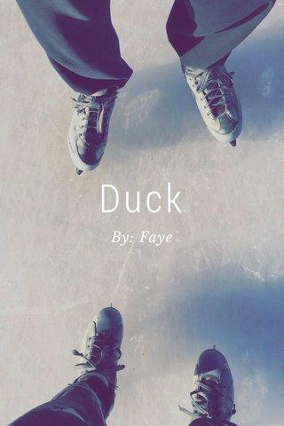 Duck By: Faye