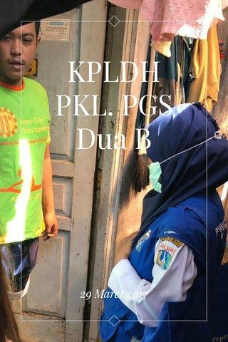 KPLDH PKL. PGS Dua B 29 Maret 2017