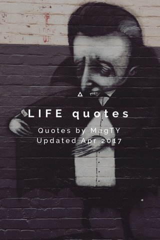 LIFE quotes Quotes by MagTY Updated Apr 2017