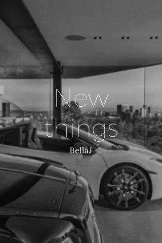 New things BellaJ