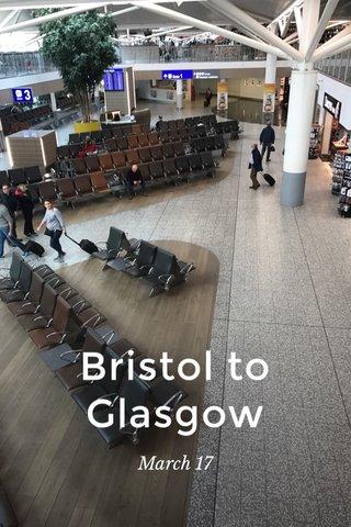 Bristol to Glasgow March 17