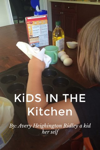 KiDS IN THE Kitchen By: Avery Heighington Ridley a kid her self