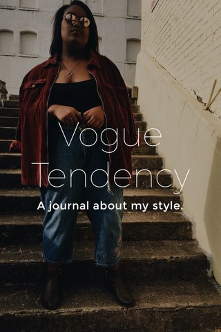 Vogue Tendency A journal about my style.