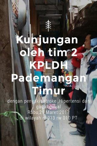 Kunjungan oleh tim 2 KPLDH Pademangan Timur dengan penyakit stroke ,Hipertensi dan gagal ginjal Rabu,29 Maret 2017 di wilayah rt 013 rw 010 PT