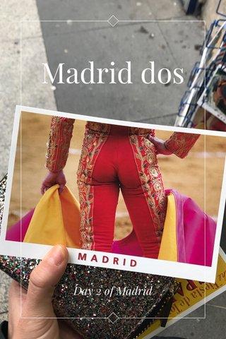 Madrid dos Day 2 of Madrid