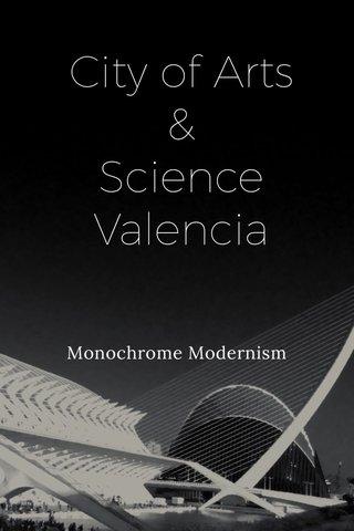 City of Arts & Science Valencia Monochrome Modernism