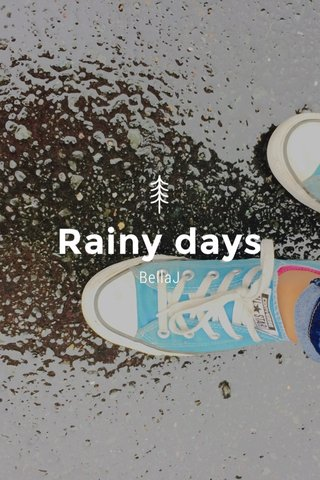 Rainy days BellaJ