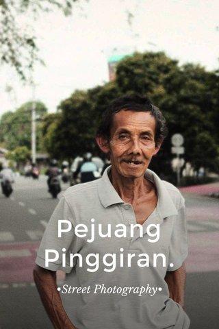 Pejuang Pinggiran. •Street Photography•