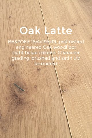 Oak Latte BESPOKE 15/4x195xRL prefinished engineered Oak woodfloor Light beige colored, Character grading, brushed and satin UV lacquered
