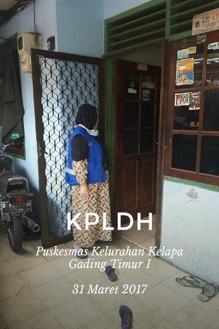 KPLDH Puskesmas Kelurahan Kelapa Gading Timur I 31 Maret 2017