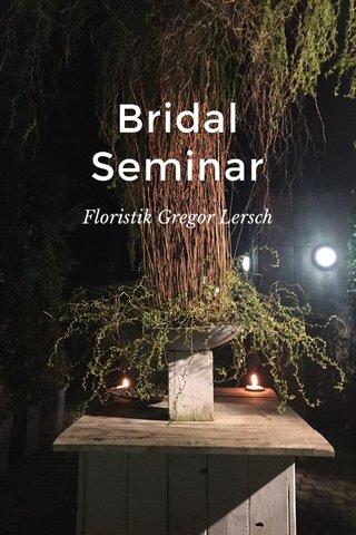 Bridal Seminar Floristik Gregor Lersch