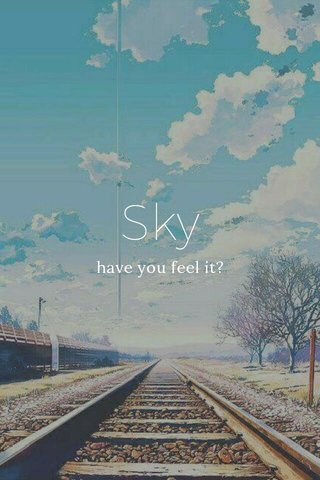 Sky have you feel it?