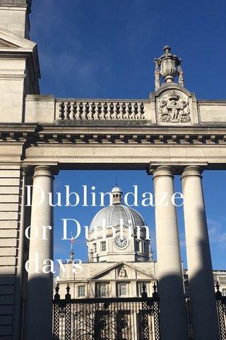Dublin daze or Dublin days