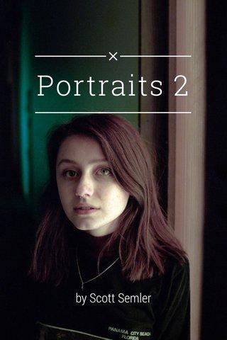 Portraits 2 by Scott Semler
