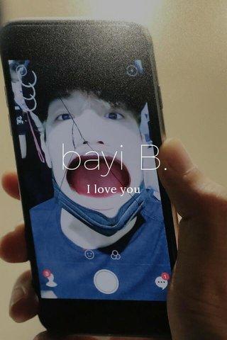 bayi B. I love you