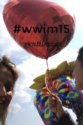 #wwim15 gentilezza