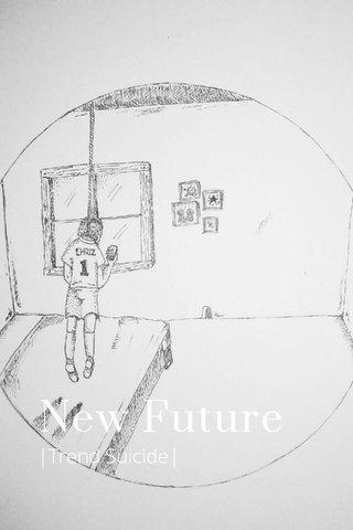 New Future |Trend Suicide|