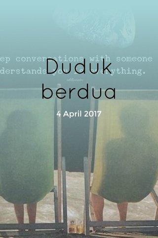 Duduk berdua 4 April 2017