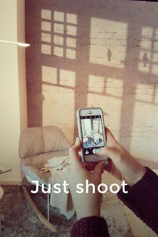 Just shoot