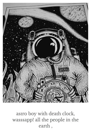 astro boy with death clock, wasssapp! all the people in the earth ,