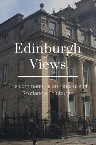 Edinburgh Views The commanding architecture of Scotland's Edinburgh