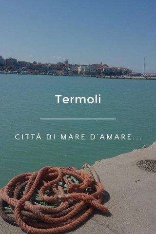 Termoli CITTÀ DI MARE D'AMARE...
