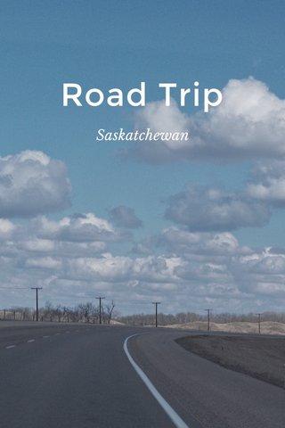 Road Trip Saskatchewan