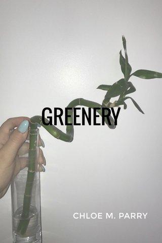 GREENERY CHLOE M. PARRY