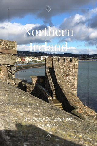 Northern Ireland It's simply not what you expect