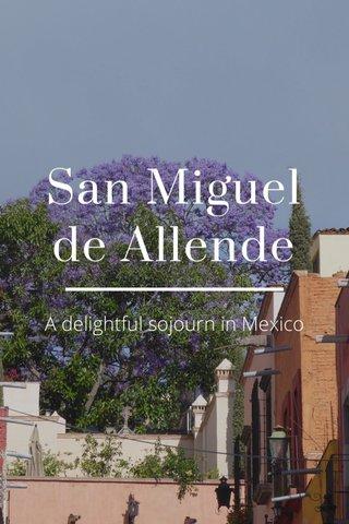 San Miguel de Allende A delightful sojourn in Mexico