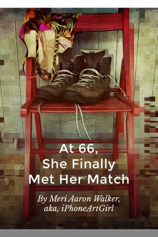 At 66, She Finally Met Her Match By Meri Aaron Walker, aka, iPhoneArtGirl
