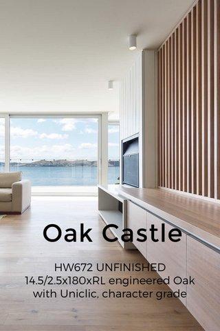 Oak Castle HW672 UNFINISHED 14.5/2.5x180xRL engineered Oak with Uniclic, character grade ______________________________ 1805€.45.37.28 1805£.40.33.25