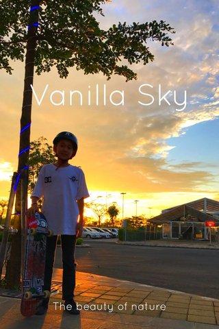 Vanilla Sky The beauty of nature