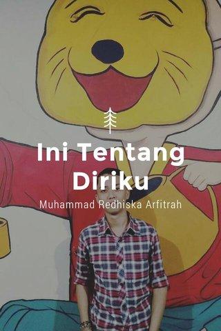 Ini Tentang Diriku Muhammad Redhiska Arfitrah